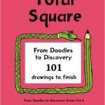 Total Square: From doodles to discovery – 101 drawings to finish (Vol 2)