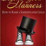 Beyond Good Manners: How to Raise a Sophisticated Child