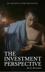 The Investment Perspective: A new and intriguing perspective on the ancient story of the parable of the talents.