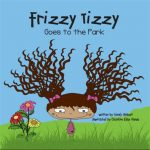 Frizzy Tizzy Goes to the Park by Wendy Hinbest