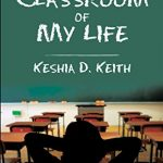 The Classroom Of My Life by Keshia D. Keith