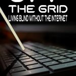 Off the Grid: Living Blind Without the Internet by Robert Kingett