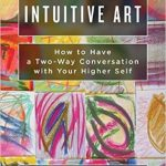 Sunday Snippet: Intuitive Art: How to Have a Two-Way Conversation with Your Higher Self by Rachel Archelaus