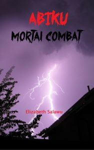 Here's my plan for Abiku: Mortal Combat by elizabeth salawu