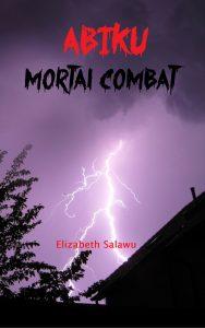 Here's my plan for Abiku: Mortal Combat by elizabeth salawu