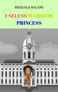 Useless Warrior Princess, fantasy children's book by Segilola Salami