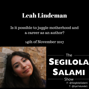 Is it possible to juggle motherhood and a career as an author? the segilola salami show with leah lindeman