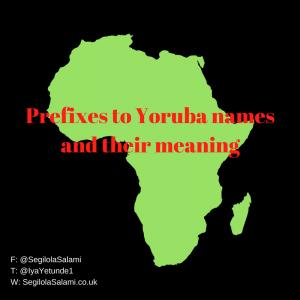 Prefixes to Yoruba names and their meaning
