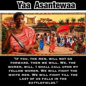 Have you heard of an AMAZING African woman called Yaa Asantewaa?
