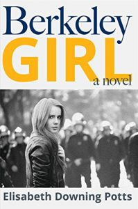 preview of Berkeley Girl: A Young Woman's Journey Through the Chaos of the 60's Kindle Edition by Elisabeth Potts (Author)