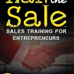 Sunday Snippet preview of business book NAIL THE SALE: Sales Training for Entrepreneurs by Rick and Nancy Monsipapa