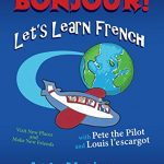 Check out this fun and easy intro to French for  children 6-10 : Bonjour! Let's Learn French by Judy Martialay