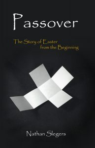 Sunday Snippet: Passover: The Story of Easter from the Beginning by Nathan Slegers