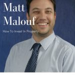 Matt Malouf: How To Invest In Property