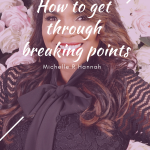 Michelle R Hannah: How to get through breaking points