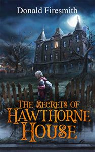 book cover art blog post picture book preview The Secrets of Hawthorne House by Donald Firesmith