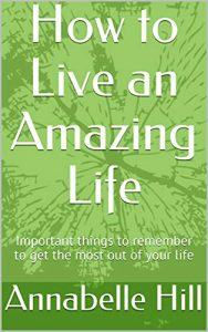 blog post picture image book cover art practical and motivational self-help book How to Live an Amazing Life: Important things to remember to get the most out of your life by Annabelle Hill