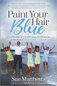 book cover blog post banner art graphics Sunday Snippet: Paint Your Hair Blue - A Celebration of Life with Hope for Tomorrow in the Face of Pediatric Cancer by Sue Matthews and her sister, Andrea Cohane