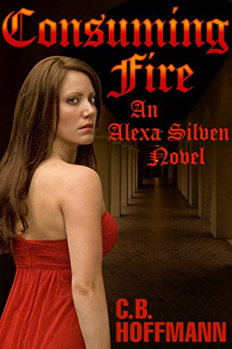 book cover blog post cover art image Consuming Fire: An Alexa Silven Novel Kindle Edition by C.B. Hoffmann (Author), Dan Hoffmann (Illustrator, Editor)