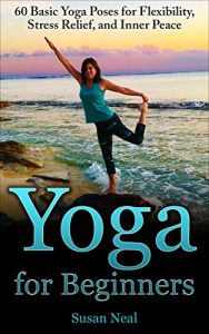 blog post banner Sunday Snippet: Yoga for Beginners: 60 Basic Yoga Poses for Flexibility, Stress Relief, and Inner Peace by Susan Neal