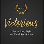 Sunday Snippet: Victorious: How To Face, Fight, and Finish Your Battles by John Polis
