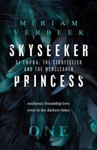 blog post cover art image book cover Skyseeker Princess (Si'Empra: The Storyteller and the Webcleaner Book 1) by Miriam Verbeek