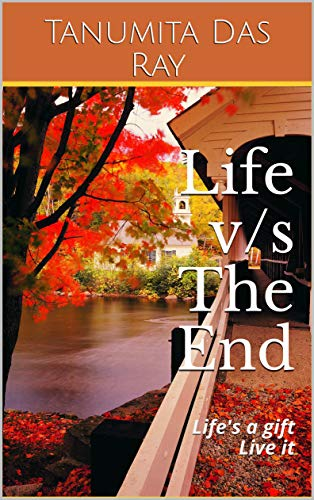 blog post book cover image Life v/s The End: Life's a gift Live it by Tanumita Das Ray