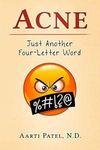 Acne: Just Another Four-Letter Word by Aarti Patel