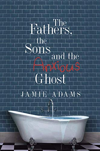 book cover from drama and contemporary novella The Fathers, the Sons and the Anxious Ghost by Jamie Adams