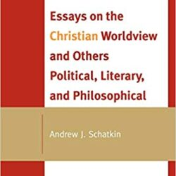 """book cover """"Essays on the Christian Worldview and Others Political, Literary, and Philosophical"""" by Andrew Schatkin"""